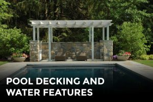 Pool Decking and Water Features